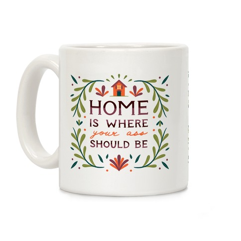 Home Is Where Your Ass Should Be Coffee Mug