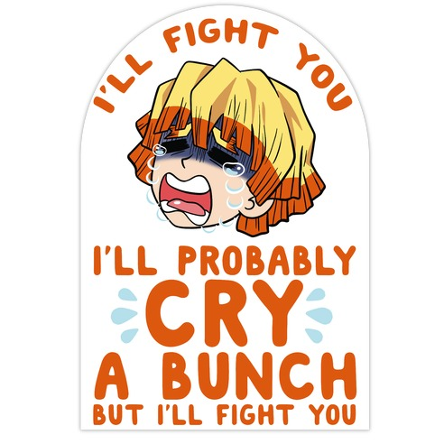 I'll Fight You I'll Probably Cry A Bunch But I'll Fight You Die Cut Sticker