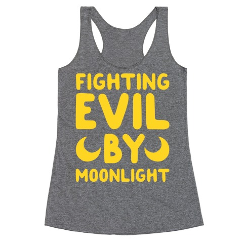 Fighting Evil By Moonlight Racerback Tank Top