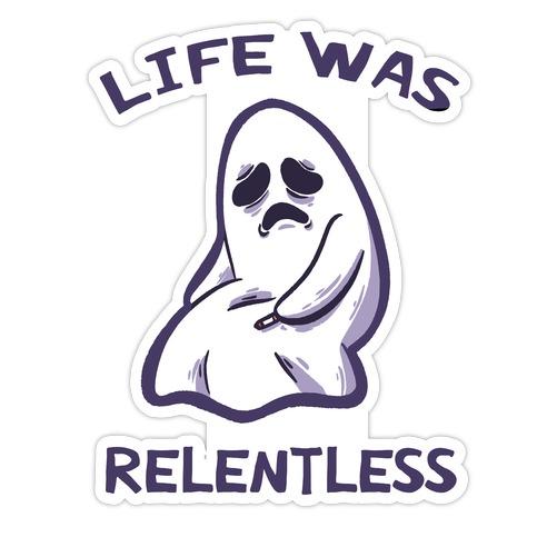 Life Was Relentless Die Cut Sticker