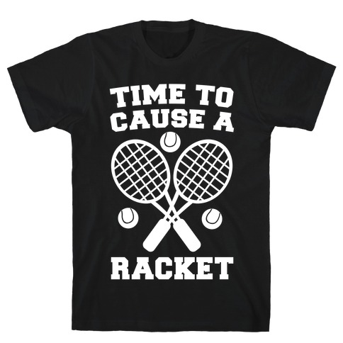 Time to Cause a Racket T-Shirt