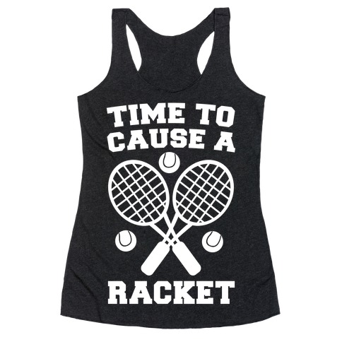 Time to Cause a Racket Racerback Tank Top