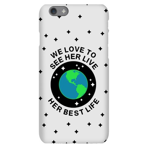 We Love to See Her Live Her Best Life (Earth) Phone Case