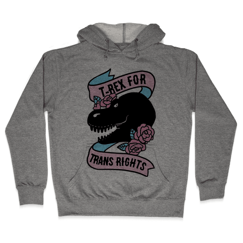 T-Rex For Trans Rights Hooded Sweatshirt