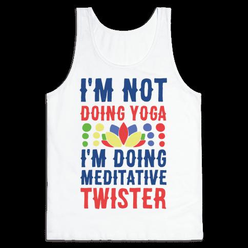 I'm Not Doing Yoga, I'm Doing Meditative Twister  Tank Top