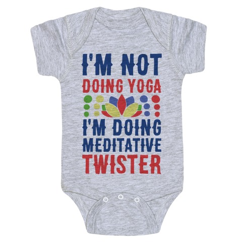 I'm Not Doing Yoga, I'm Doing Meditative Twister Baby Onesy