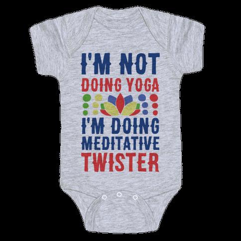I'm Not Doing Yoga, I'm Doing Meditative Twister  Baby Onesy