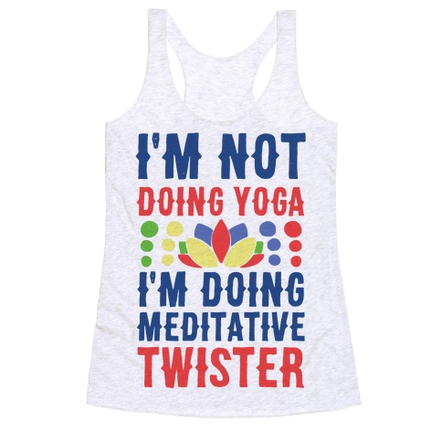 I'm Not Doing Yoga, I'm Doing Meditative Twister  Racerback Tank Top