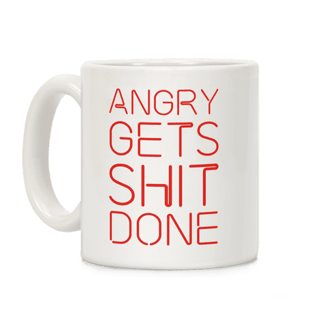 Angry Gets Shit Done Coffee Mug