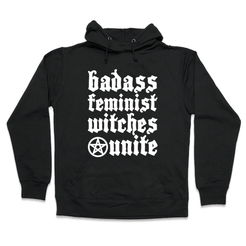 Badass Feminist Witches Unite Hooded Sweatshirt
