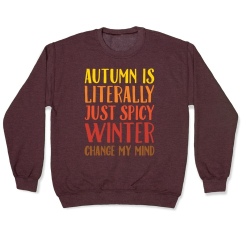 Autumn Is Literally Just Spicy Winter Change My Mind White Print Pullover