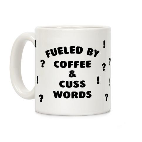 Fueled By Coffee And Cuss Words Coffee Mug