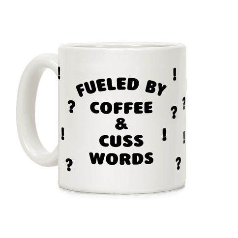 Fueled By Coffee And Cuss Words Coffee Mug