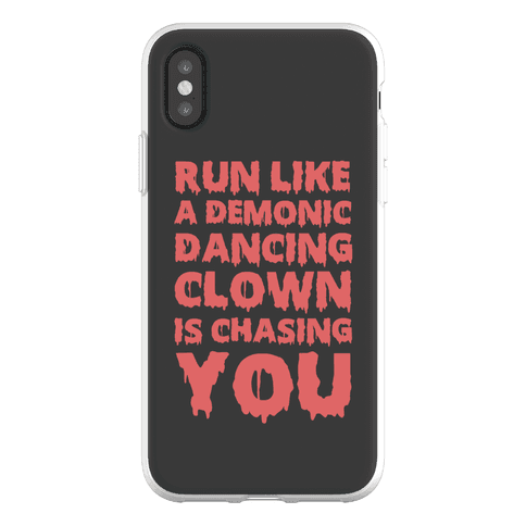 Run Like A Demonic Dancing Clown Is Chasing You Phone Flexi-Case