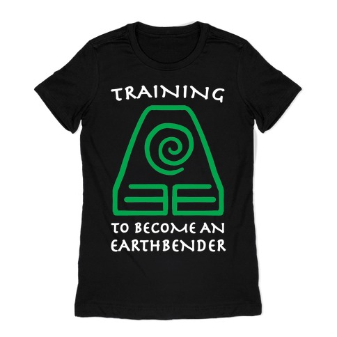 Training to Become An Earthbender Womens T-Shirt