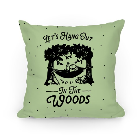Let's Hang Out in the Woods Pillow