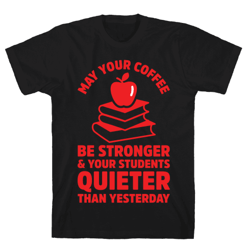 May Your Coffee Be Stronger Mens T-Shirt