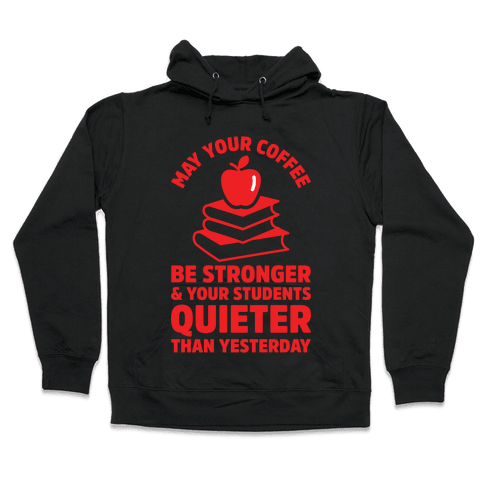 May Your Coffee Be Stronger Hooded Sweatshirt
