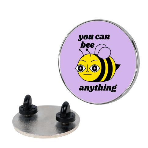 You Can BEE Anything Pin