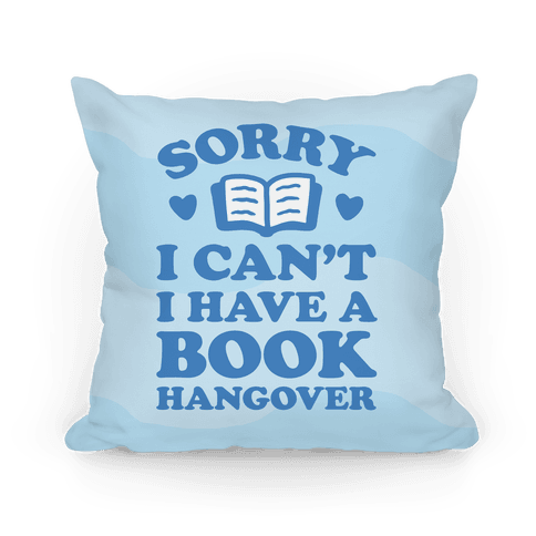 Sorry I Can't I Have A Book Hangover Pillow
