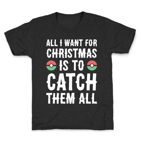 All I Want For Christmas Is To Catch Them All Kids T-Shirt