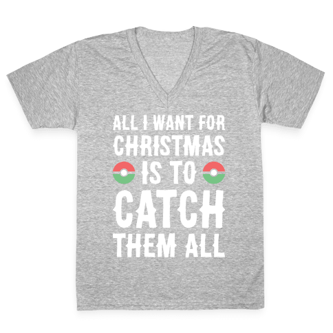All I Want For Christmas Is To Catch Them All V-Neck Tee Shirt