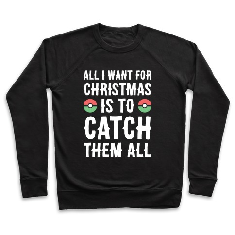 All I Want For Christmas Is To Catch Them All Pullover