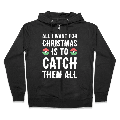 All I Want For Christmas Is To Catch Them All Zip Hoodie