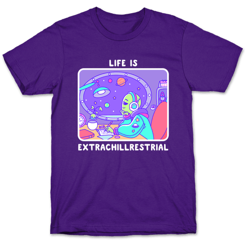 Life Is Extrachillrestrial Mens/Unisex T-Shirt