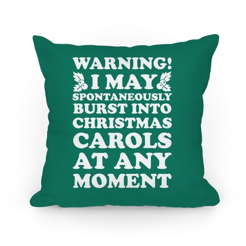 Warning! I May Spontaneously Burst Into Christmas Carols At Any Moment Pillow