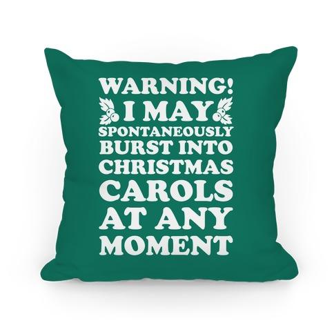 Warning! I May Spontaneously Burst Into Christmas Carols At Any Moment  Pillow