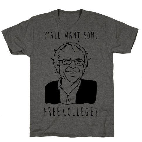 Y'all Want Some Free College Bernie Sanders T-Shirt