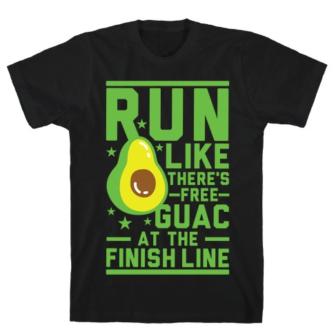Run Like There's Free Guac T-Shirt