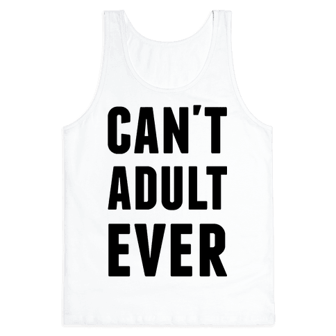 Can't Adult Ever Tank Top