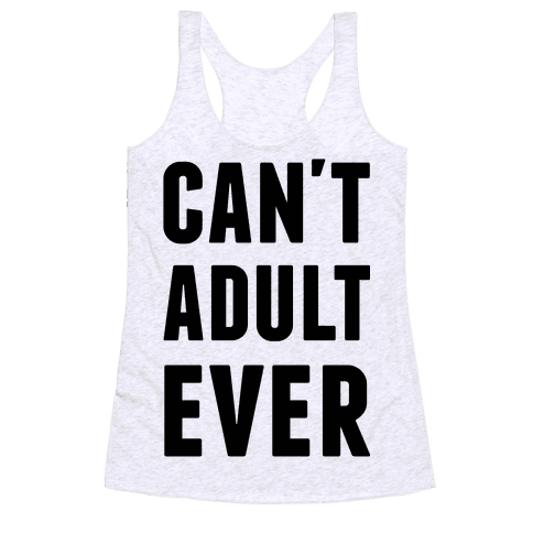 Can't Adult Ever Racerback Tank Top