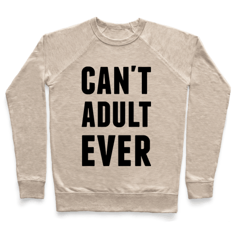 Can't Adult Ever Pullover