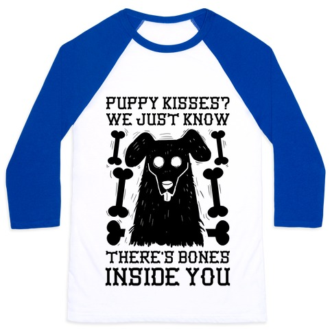 Puppy Kisses? We Just Know There's Bones Inside You Baseball Tee