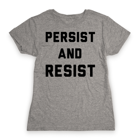 Persist and Resist Womens T-Shirt