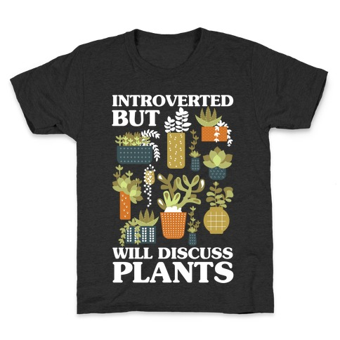 Introverted But Will Discuss Plants Kids T-Shirt