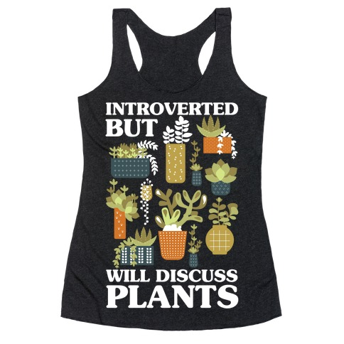 Introverted But Will Discuss Plants Racerback Tank Top