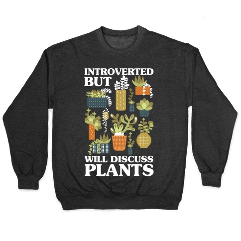 Introverted But Will Discuss Plants Pullover