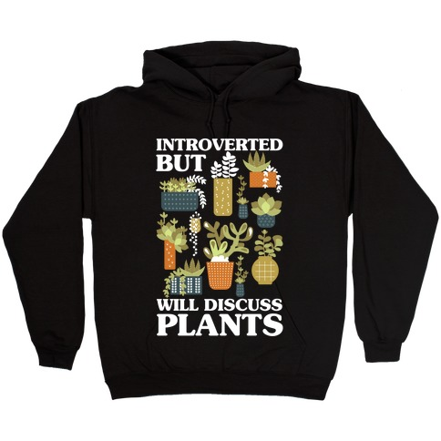 Introverted But Will Discuss Plants Hooded Sweatshirt