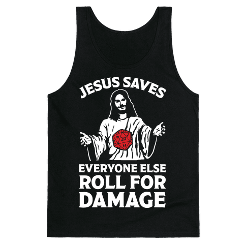 Jesus Saves Everyone Else Roll For Damage Tank Top