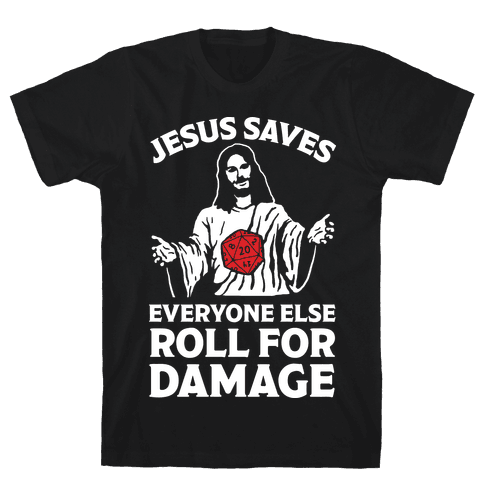 Jesus Saves Everyone Else Roll For Damage Mens T-Shirt