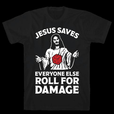 Jesus Saves Everyone Else Roll For Damage Mens T-Shirt