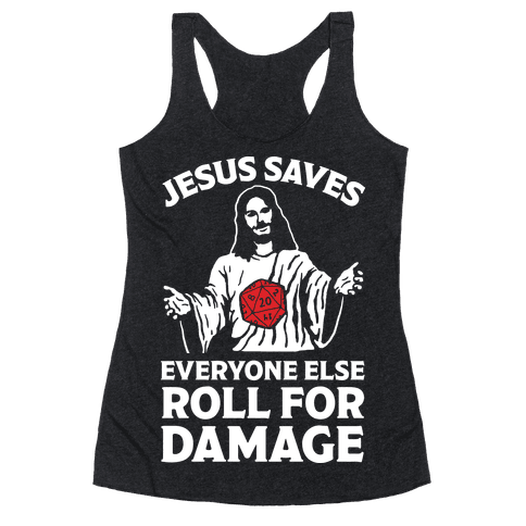 Jesus Saves Everyone Else Roll For Damage Racerback Tank Top
