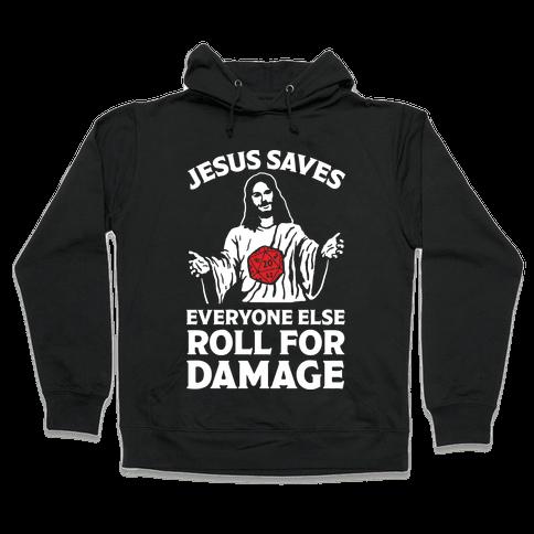 Jesus Saves Everyone Else Roll For Damage Hooded Sweatshirt