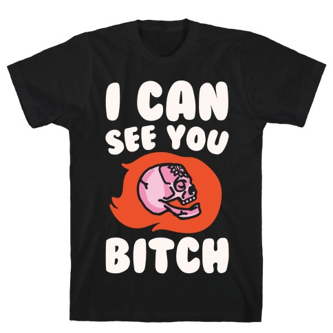 I Can See You Bitch White Print T-Shirt