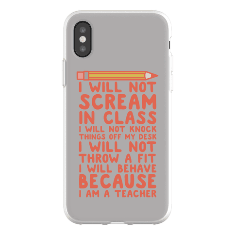 I Will Not Scream In Class Because I am a Teacher Phone Flexi-Case
