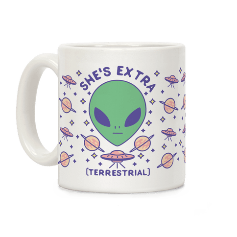 She's Extraterrestrial Coffee Mug